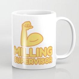 MILLING SUPERVISOR - funny job gift Coffee Mug