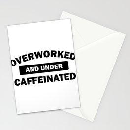 Funny Overworked and Under Caffeinated Stationery Cards