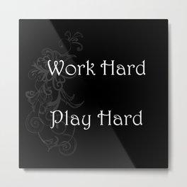 Work Hard Play Hard Metal Print