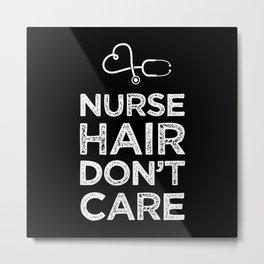 Nurse Hair Don't Care | RN Nursing Gift Metal Print