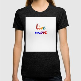 live more colorful design T-shirt
