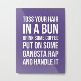 Toss Your Hair in a Bun, Coffee, Gangsta Rap & Handle It (Ultra Violet) Metal Print