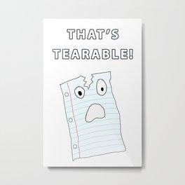 That's Tearable Metal Print