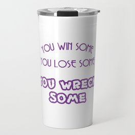 A simple and impactful Tee You Win Some You Lose Some You Wreck Some T-shirt Design Violet Travel Mug