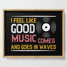 Music Good Music Comes And Goes In Waves Serving Tray