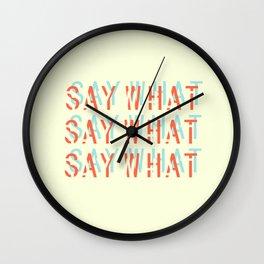 SAY WHAT Wall Clock