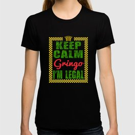 """""""Keep Calm Gringo, I'm Legal"""" creatively and awesome design made for fabulous person like you! T-shirt"""