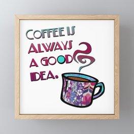 Coffee is always a good idea Framed Mini Art Print