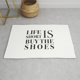 Life is short buy the shoes Rug