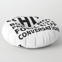 I Know I Said Hi But I'm Not Prepared For A Follow Up Conversation Floor Pillow
