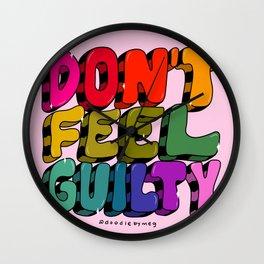 Don't Feel Guilty Wall Clock