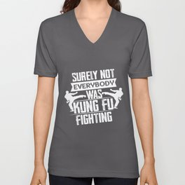 Surely Not Everybody Was Not Kung Fu Fighting Unisex V-Neck