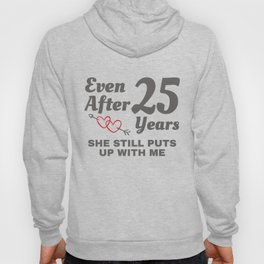 She Still Puts Up With Me 25 Year Wedding Anniversary Gift Hoody