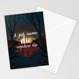 I just wanna die anywhere else Stationery Cards
