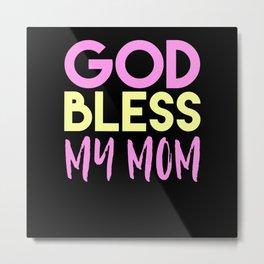 God Bless My Mom Metal Print