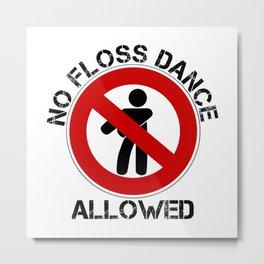 No Floss Dance Allowed Floss Ban Anti Flossing Fun Metal Print