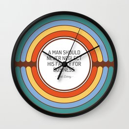 A man should never neglect his family for business Wall Clock