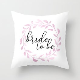 Bride To Be - Pink Wreath Throw Pillow