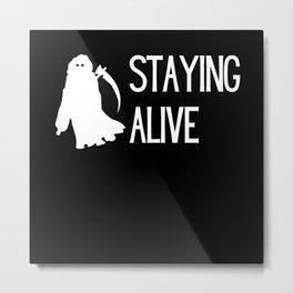 Grim Reaper Staying alive Funny saying Metal Print