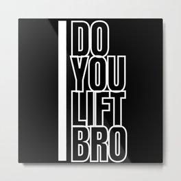 Do You Lift Bro Gym Fitness Metal Print