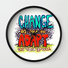 """""""Change as You Go, Adapt as You Grow"""" by RenPenCreations Wall Clock"""