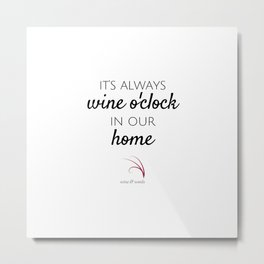 Wine quote always wine oclock in our home Metal Print