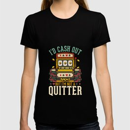 I'd Cash Out But I'm Not A Quitter - Las Vegas Casino Gift T-shirt