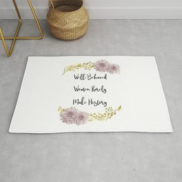 Well-Behaved Women Rarely Make History Rug