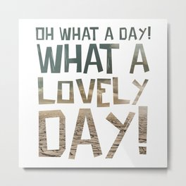 Oh What a day! What a lovely day! Metal Print