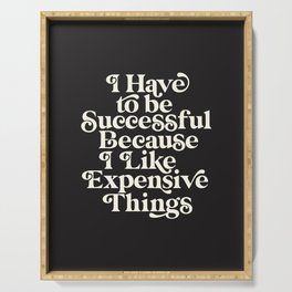 I Have to Be Successful Because I Like Expensive Things Serving Tray