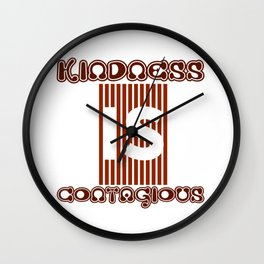 Kindness is contagios Wall Clock
