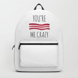 You're Bacon Me Crazy Backpack