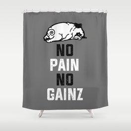 NO PAIN NO GAINZ Shower Curtain