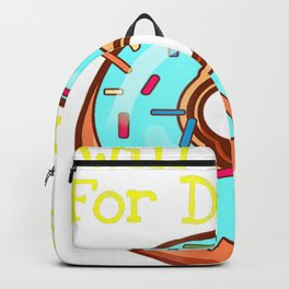 Will Work For Donuts Doughnuts Junk Food Breakfast Shirt Backpack
