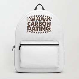Geologist Gifts I Am Always Carbon Dating Geology Gifts Backpack