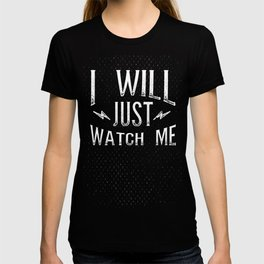 I Will... Just Watch Me T-shirt