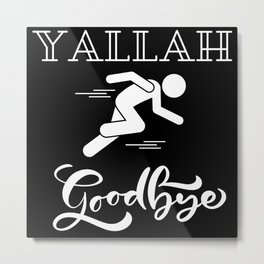 Yallah Good Bye Metal Print
