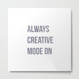 Always Creative Mode On, worklife quotes, office quotes, workplace quotes, typography Metal Print