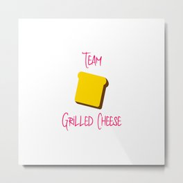 Team Grilled Cheese Funny Foodie Quote Metal Print