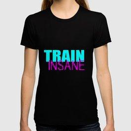 Train insane gym quote T-shirt
