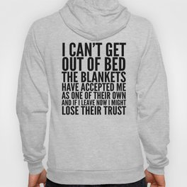 I CAN'T GET OUT OF BED THE BLANKETS HAVE ACCEPTED ME AS ONE OF THEIR OWN Hoodie