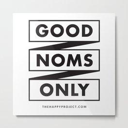 Good Noms Only Metal Print
