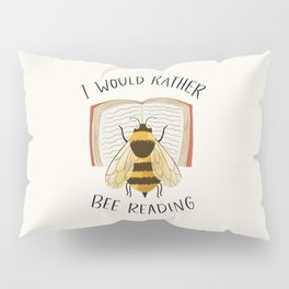 I Would Rather Bee Reading Pillow Sham