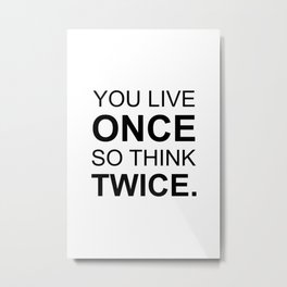 You live once so think twice Metal Print