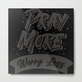 Pray More Worry Less Religion Prayer Metal Print