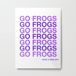 GO FROGS TCU TEXAS HAVE A NICE DAY Metal Print