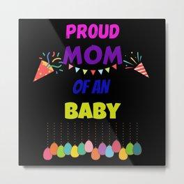 Proud MOM Of An Baby Metal Print