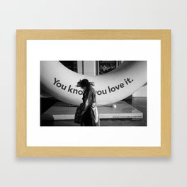 You know you love it. Framed Art Print