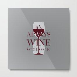 It's always wine o'clock Metal Print