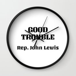 Good trouble - Rep John Lewis Wall Clock
